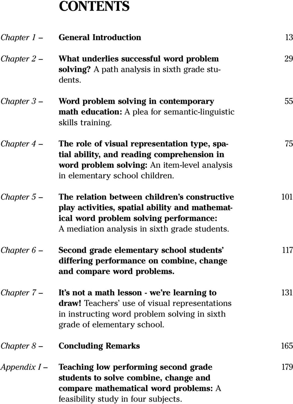 The role of visual representation type, spatial ability, and reading comprehension in word problem solving: An item-level analysis in elementary school children.