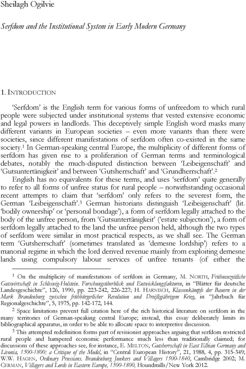 This deceptively simple English word masks many different variants in European societies even more variants than there were societies, since different manifestations of serfdom often co-existed in