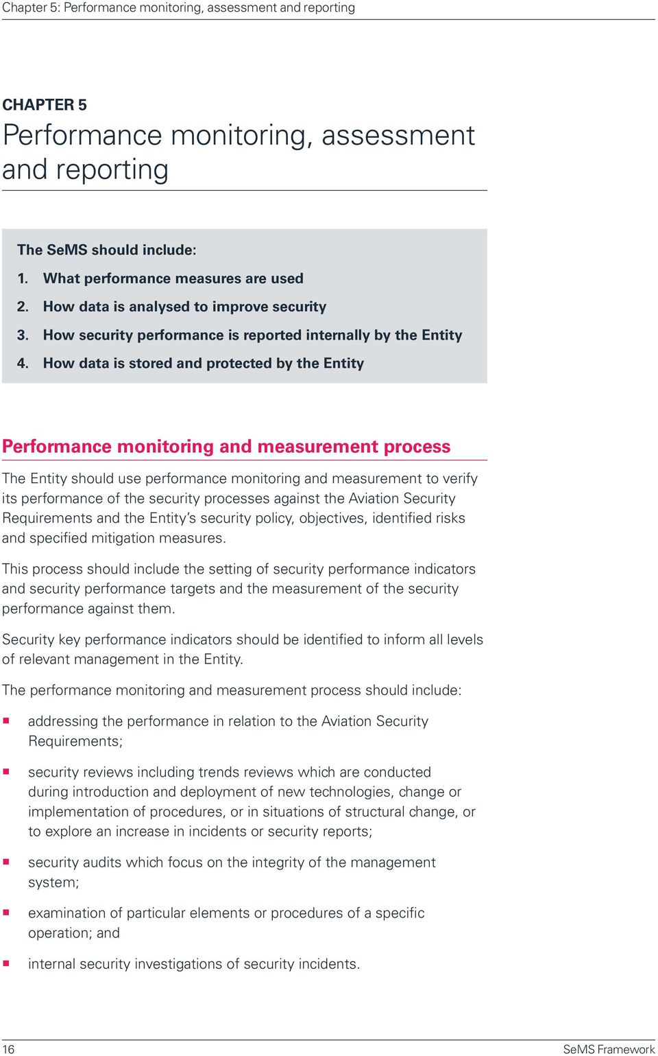 How data is stored and protected by the Entity Performance monitoring and measurement process The Entity should use performance monitoring and measurement to verify its performance of the security