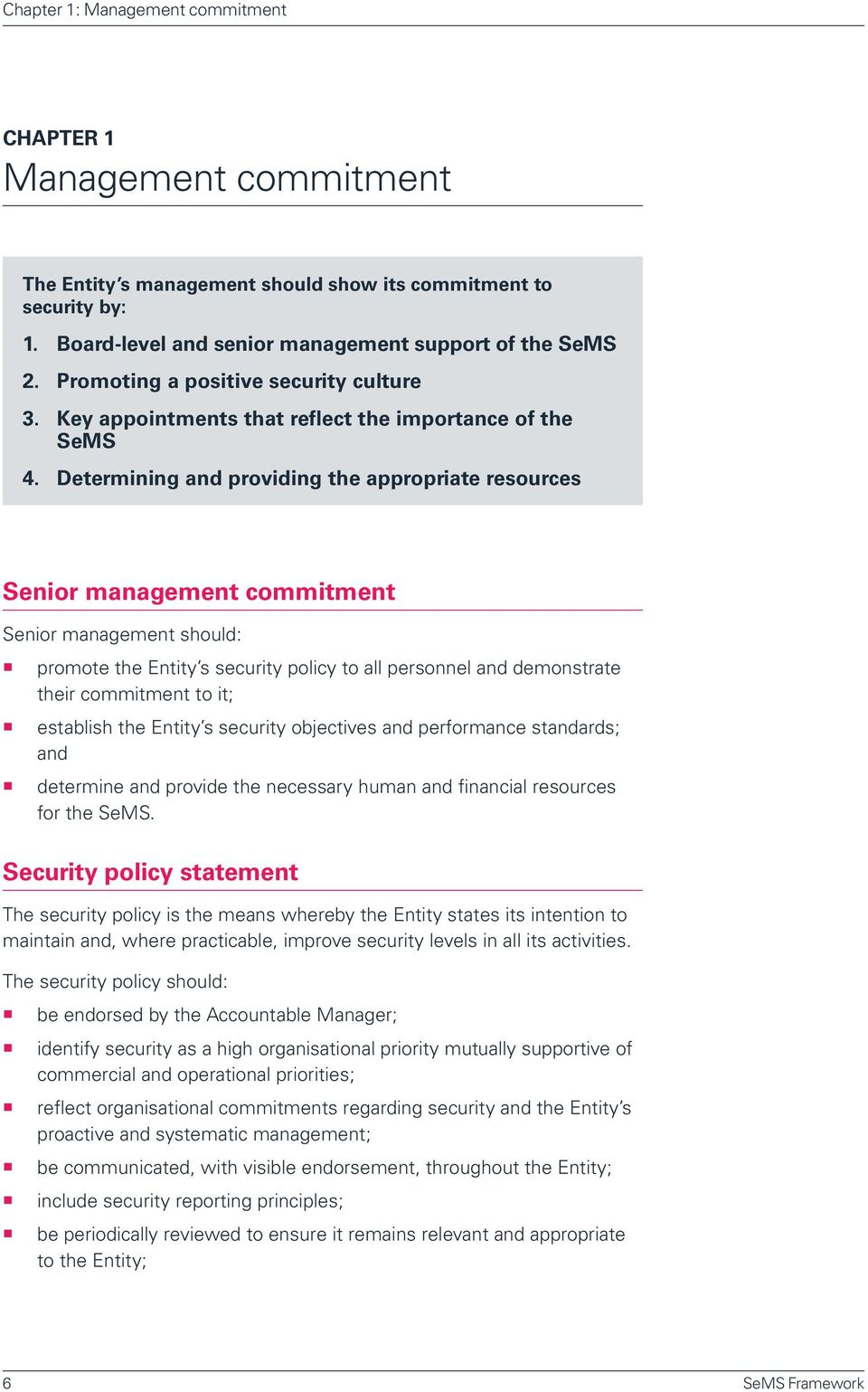 Determining and providing the appropriate resources Senior management commitment Senior management should: promote the Entity s security policy to all personnel and demonstrate their commitment to