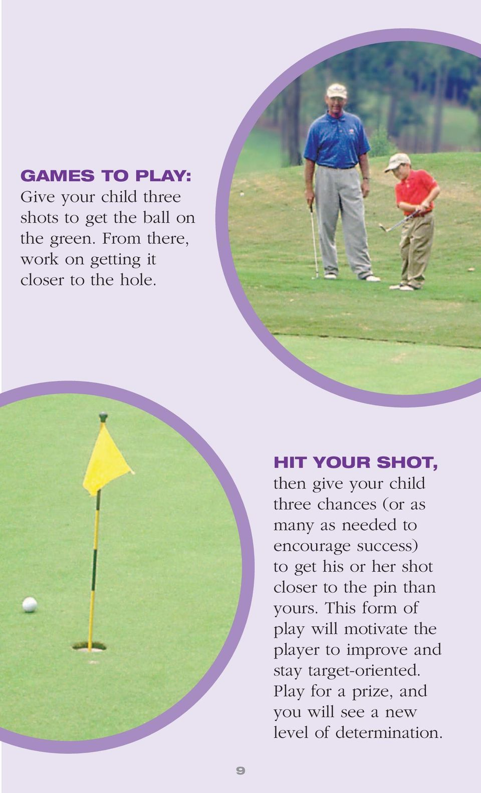 HIT YOUR SHOT, then give your child three chances (or as many as needed to encourage success) to get his