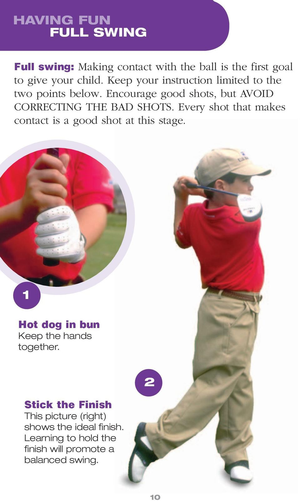 Encourage good shots, but avoid correcting the bad shots.