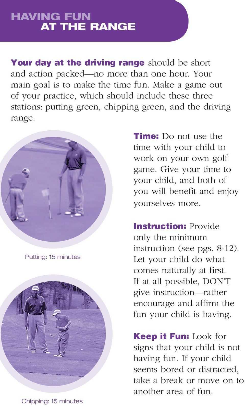 Time: Do not use the time with your child to work on your own golf game. Give your time to your child, and both of you will benefit and enjoy yourselves more.