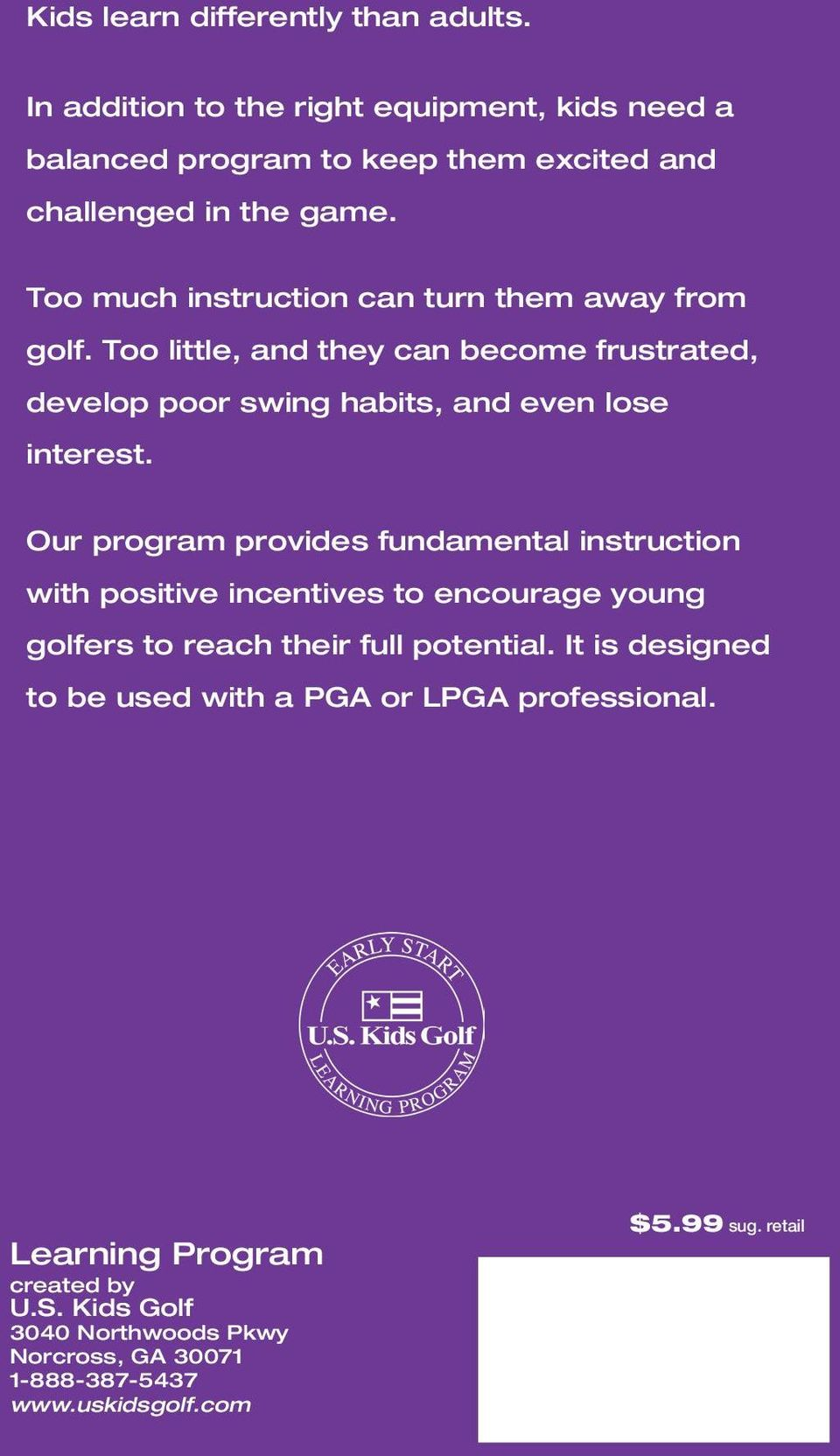 Our program provides fundamental instruction with positive incentives to encourage young golfers to reach their full potential.