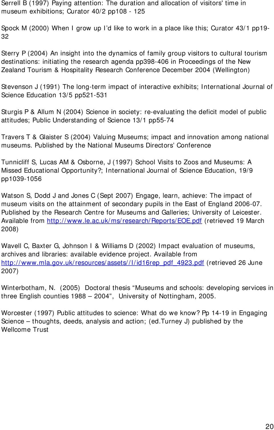 Tourism & Hospitality Research Conference December 2004 (Wellington) Stevenson J (1991) The long-term impact of interactive exhibits; International Journal of Science Education 13/5 pp521-531 Sturgis