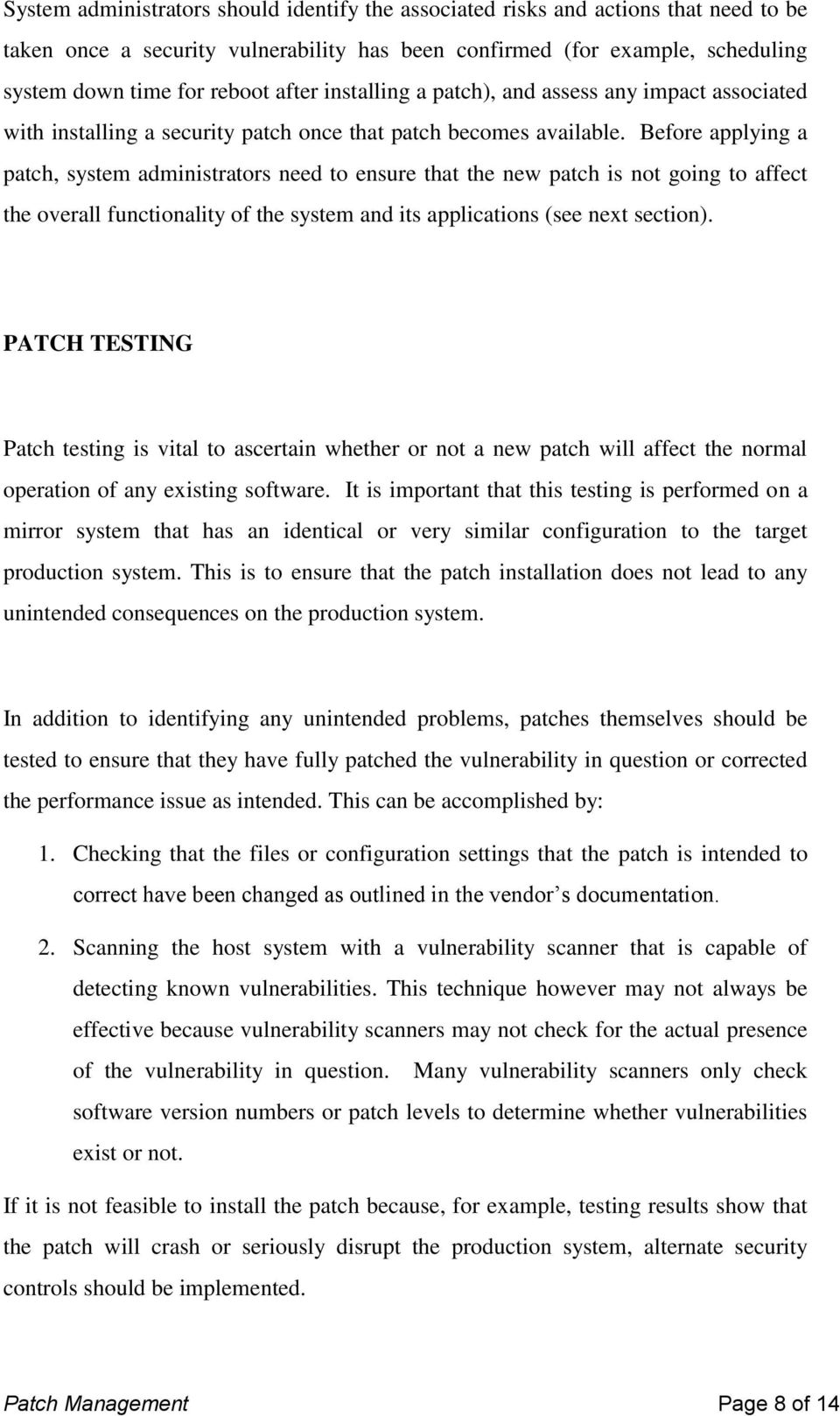 Before applying a patch, system administrators need to ensure that the new patch is not going to affect the overall functionality of the system and its applications (see next section).