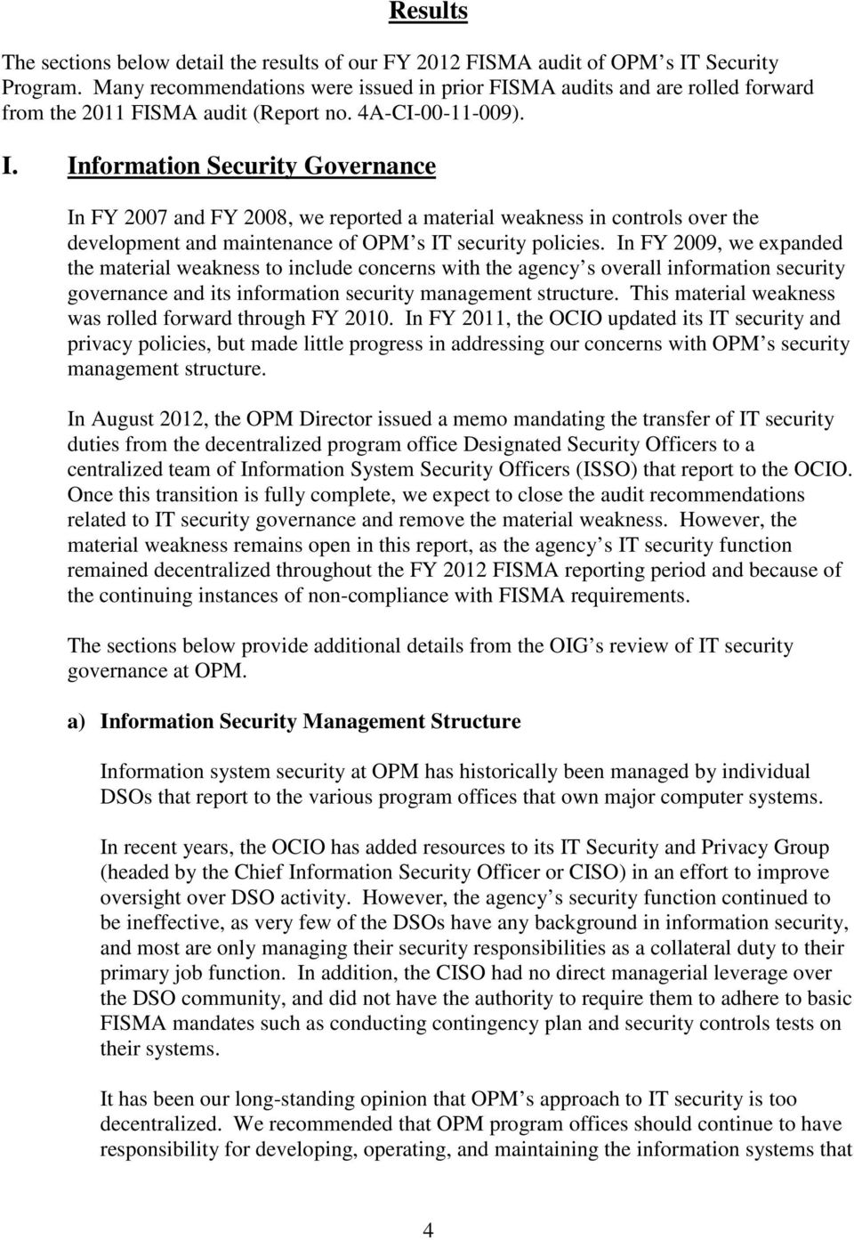 Information Security Governance In FY 2007 and FY 2008, we reported a material weakness in controls over the development and maintenance of OPM s IT security policies.