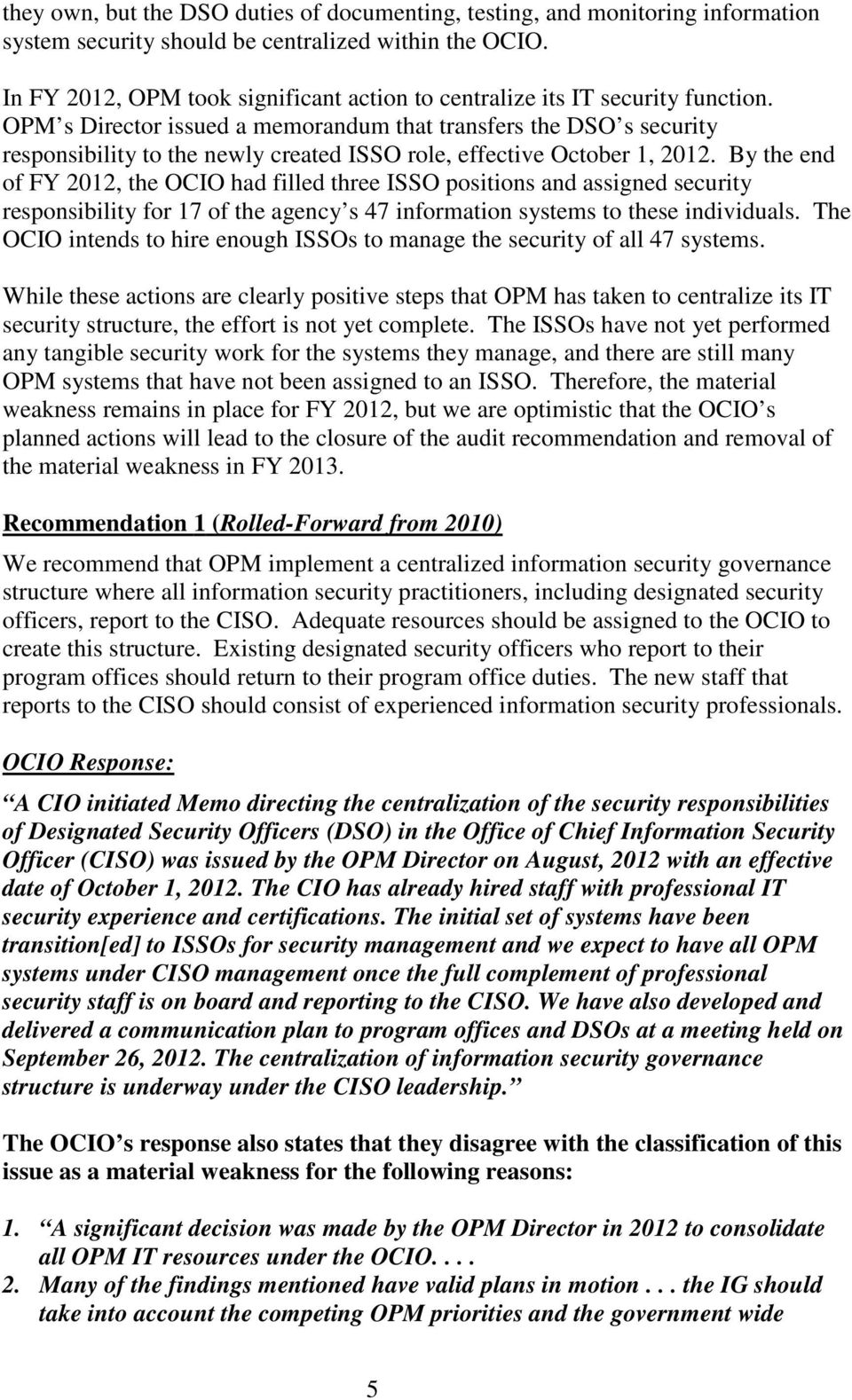 OPM s Director issued a memorandum that transfers the DSO s security responsibility to the newly created ISSO role, effective October 1, 2012.