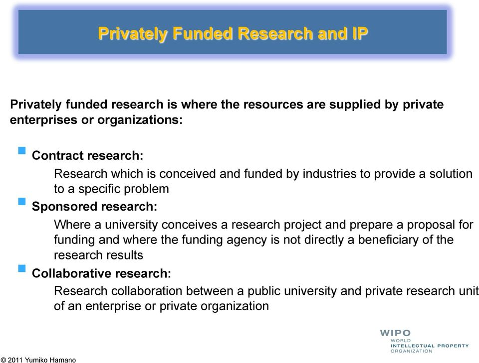 university conceives a research project and prepare a proposal for funding and where the funding agency is not directly a beneficiary of the