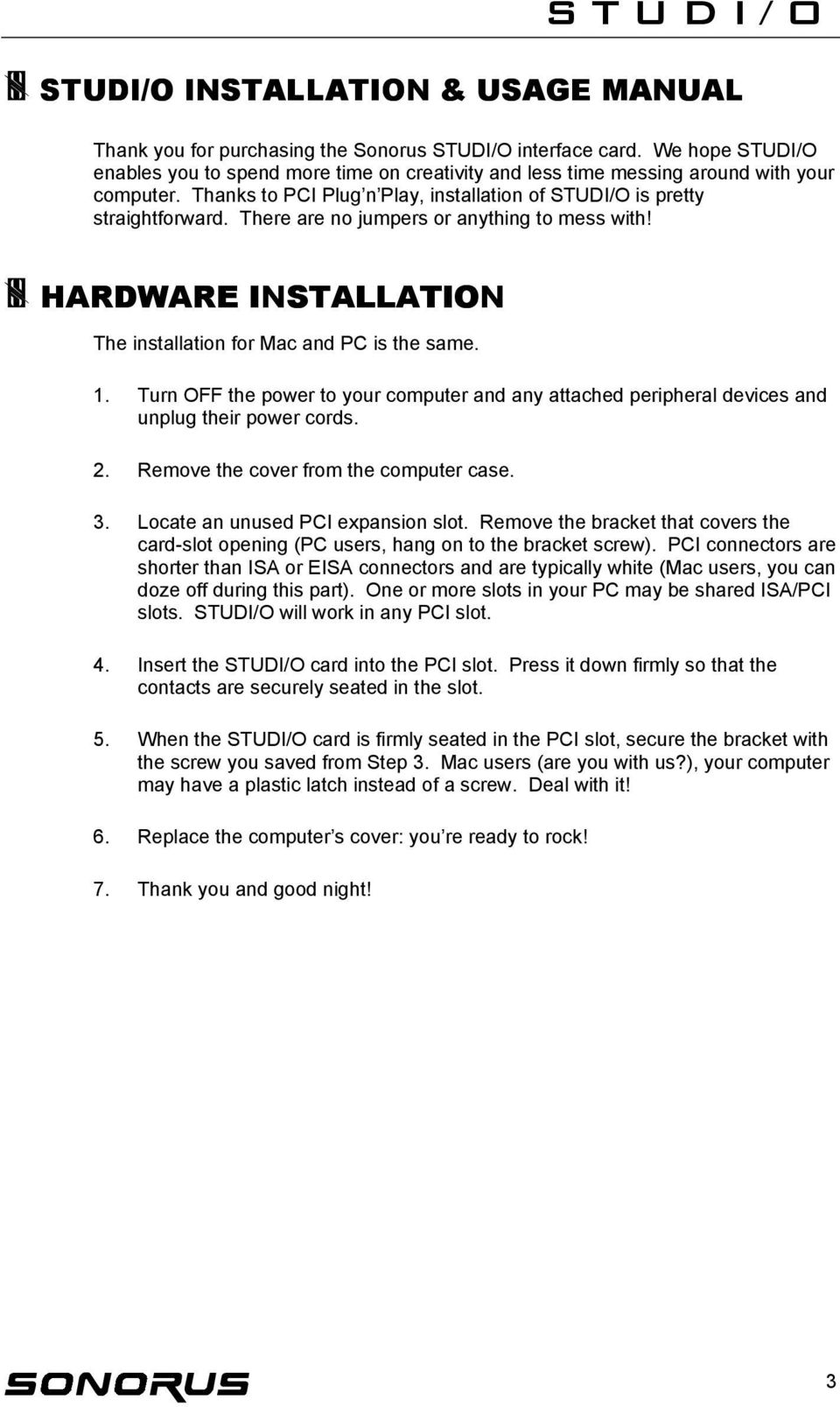 There are no jumpers or anything to mess with! HARDWARE INSTALLATION The installation for Mac and PC is the same. 1.