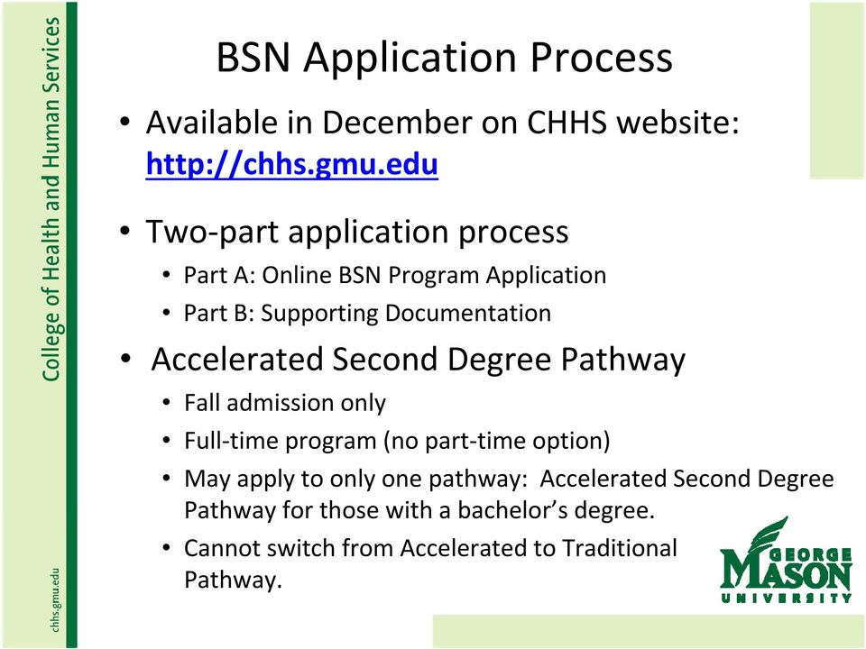 Accelerated Second Degree Pathway Fall admission only Full time program (no part time option) May apply to