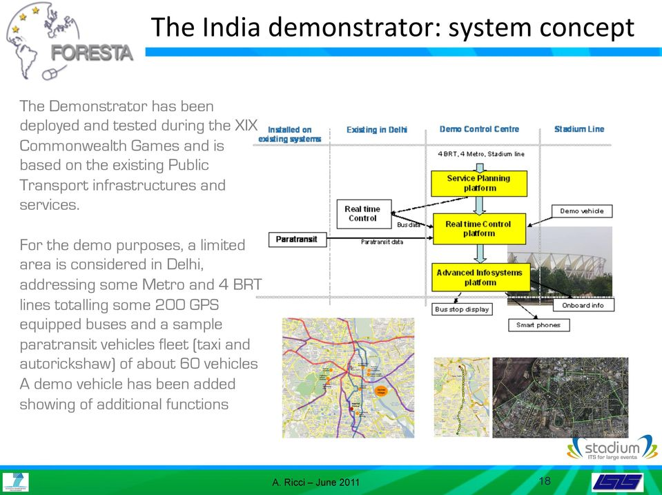 For the demo purposes, a limited area is considered in Delhi, addressing some Metro and 4 BRT lines totalling some 200 GPS