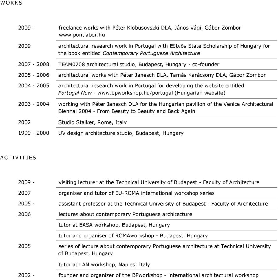 co-founder 2005-2006 architectural works with Péter Janesch DLA, Tamás Karácsony DLA, Gábor Zombor 2004-2005 architectural research work in Portugal for developing the website entitled Portugal Now -