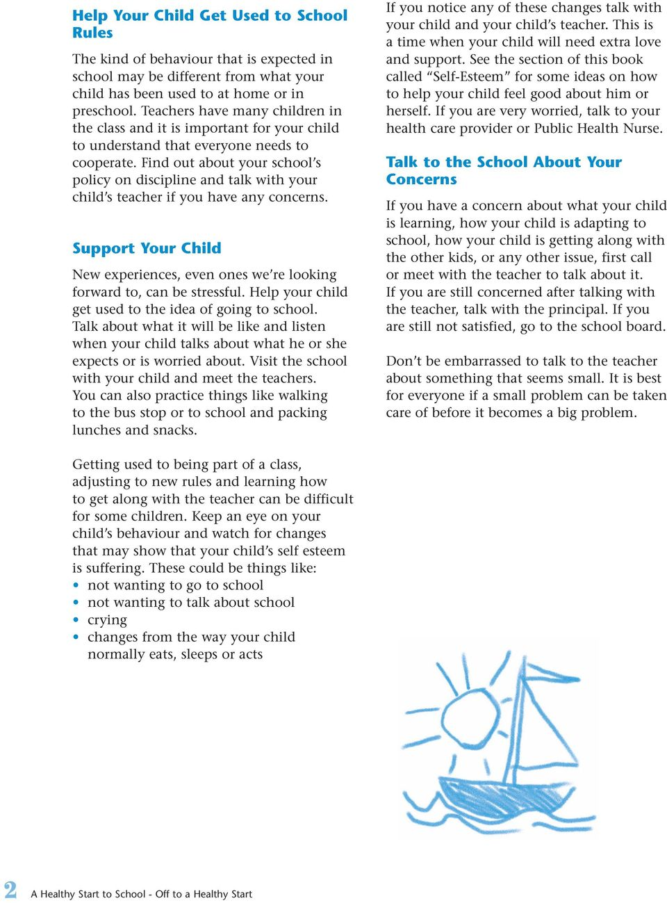Find out about your school s policy on discipline and talk with your child s teacher if you have any concerns. Support Your Child New experiences, even ones we re looking forward to, can be stressful.