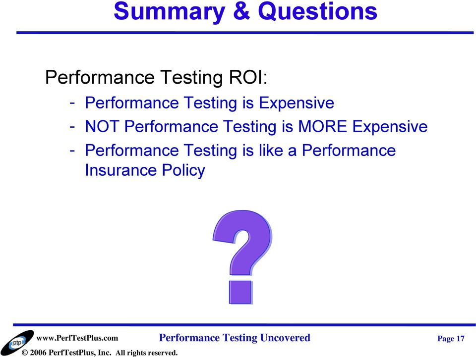 Testing is MORE Expensive - Performance Testing is like