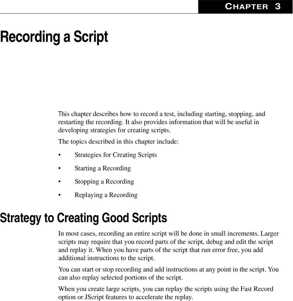 The topics described in this chapter include: Strategies for Creating Scripts Starting a Recording Stopping a Recording Replaying a Recording Strategy to Creating Good Scripts In most cases,