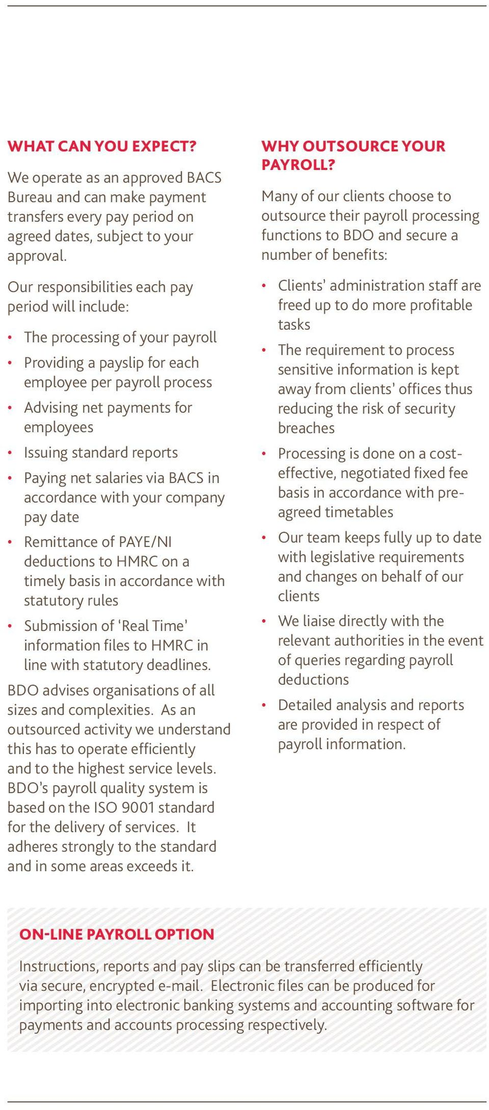 reports Paying net salaries via BACS in accordance with your company pay date Remittance of PAYE/NI deductions to HMRC on a timely basis in accordance with statutory rules Submission of Real Time
