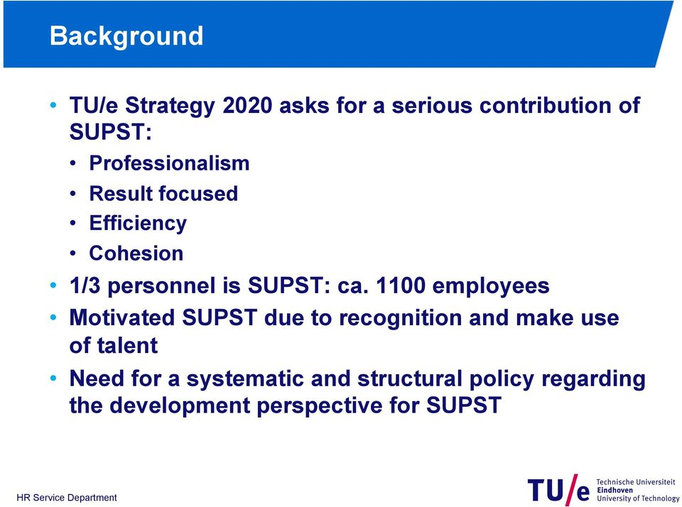 1100 employees Motivated SUPST due to recognition and make use of talent Need