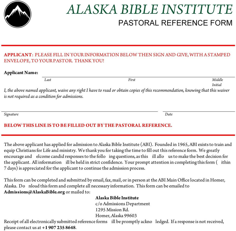 condition for admissions. BELOW THIS LINE IS TO BE FILLED OUT BY THE PASTORAL REFERENCE. The above applicant has applied for admission to Alaska Bible Institute (ABI).