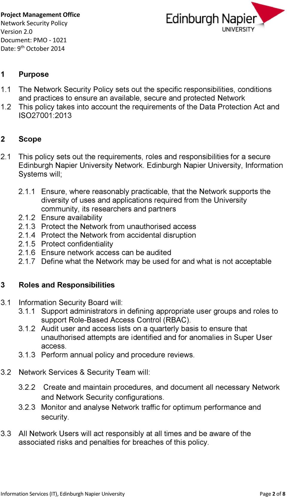 1 This policy sets out the requirements, roles and responsibilities for a secure Edinburgh Napier University Network. Edinburgh Napier University, Information Systems will; 2.1.1 Ensure, where reasonably practicable, that the Network supports the diversity of uses and applications required from the University community, its researchers and partners 2.