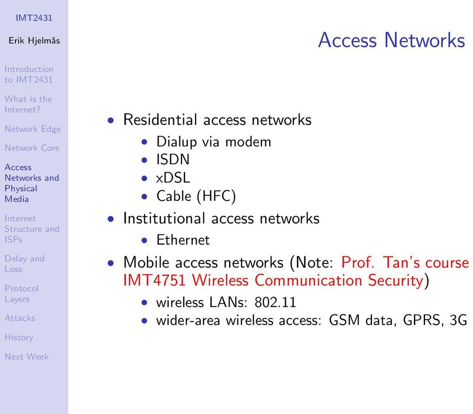 Institutional access networks Ethernet Mobile access networks (Note: