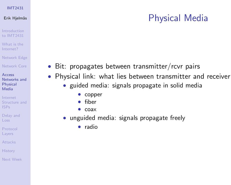 guided media: signals propagate in solid media