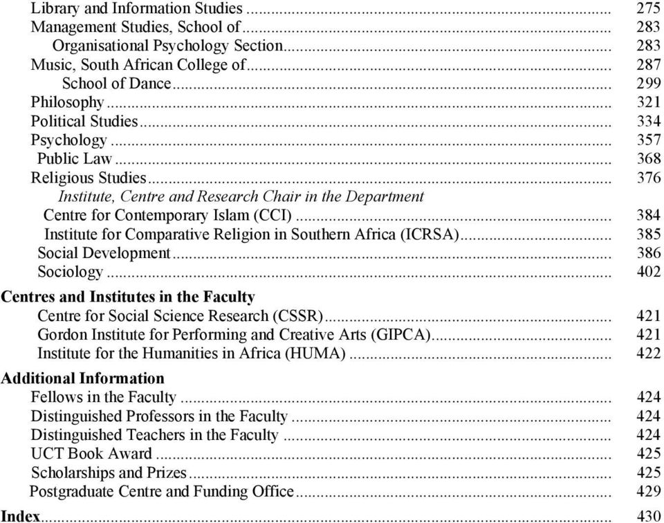 .. 384 Institute for Comparative Religion in Southern Africa (ICRSA)... 385 Social Development... 386 Sociology... 402 Centres and Institutes in the Faculty Centre for Social Science Research (CSSR).