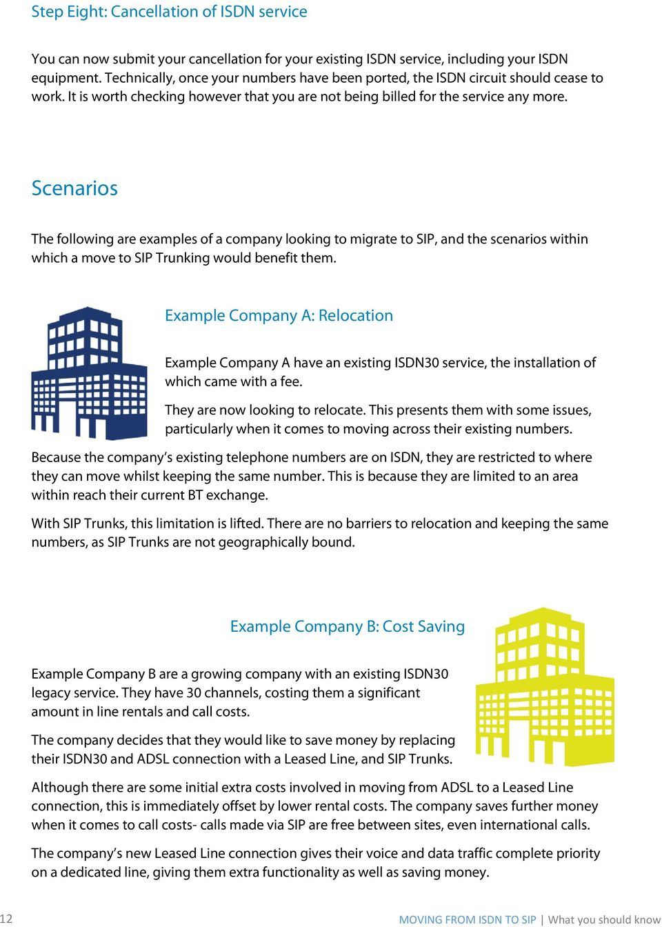 Scenarios The following are examples of a company looking to migrate to SIP, and the scenarios within which a move to SIP Trunking would benefit them.