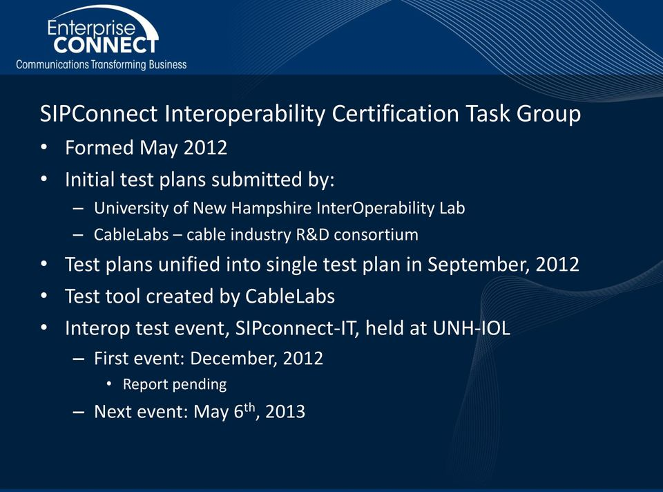 plans unified into single test plan in September, 2012 Test tool created by CableLabs Interop test