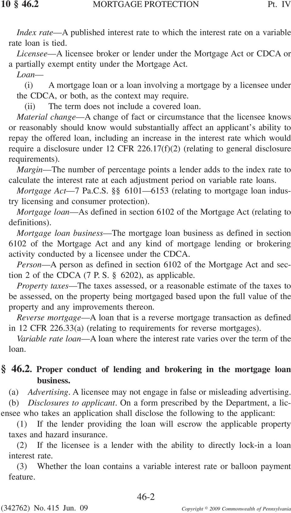 Loan (i) A mortgage loan or a loan involving a mortgage by a licensee under the CDCA, or both, as the context may require. (ii) The term does not include a covered loan.
