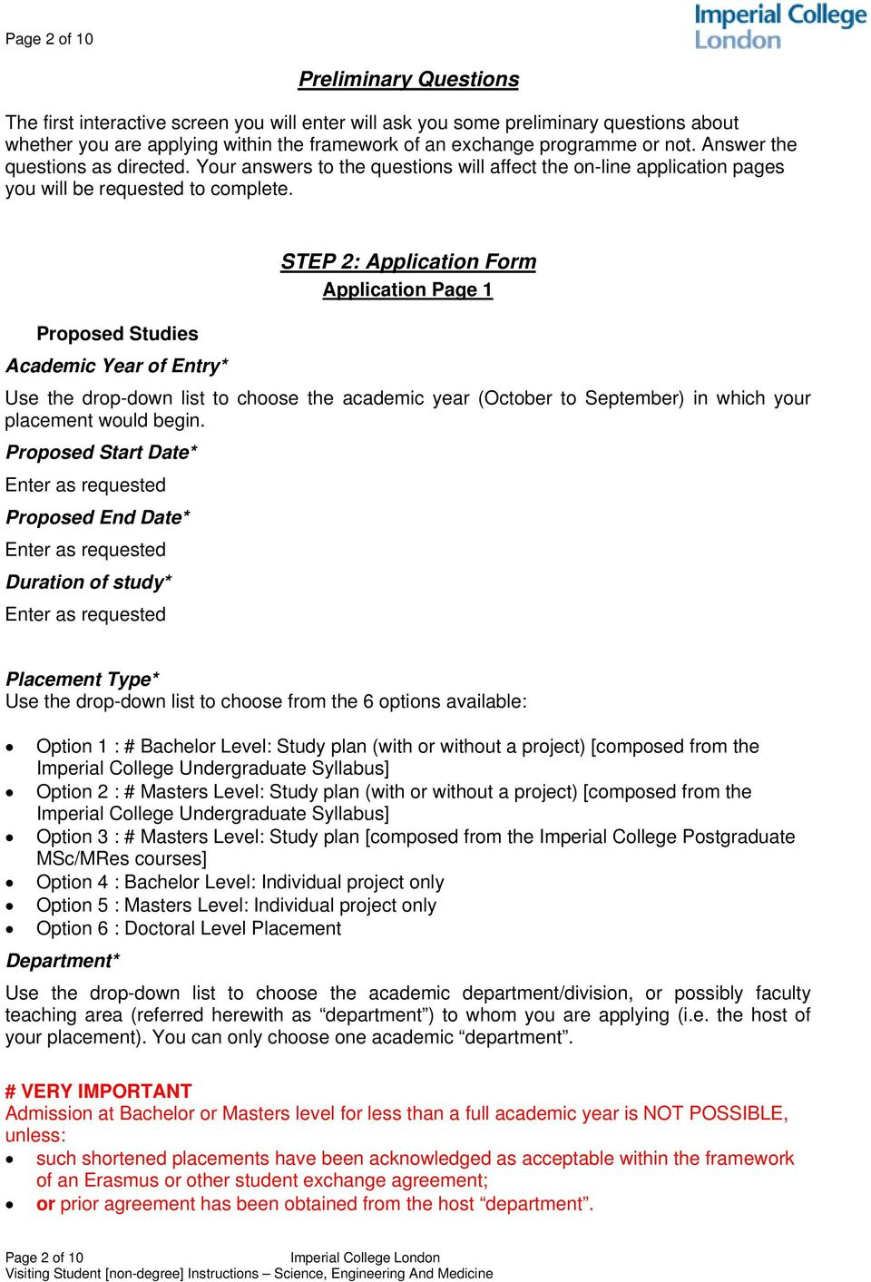 STEP 2: Application Form Application Page 1 Proposed Studies Academic Year of Entry* Use the drop-down list to choose the academic year (October to September) in which your placement would begin.