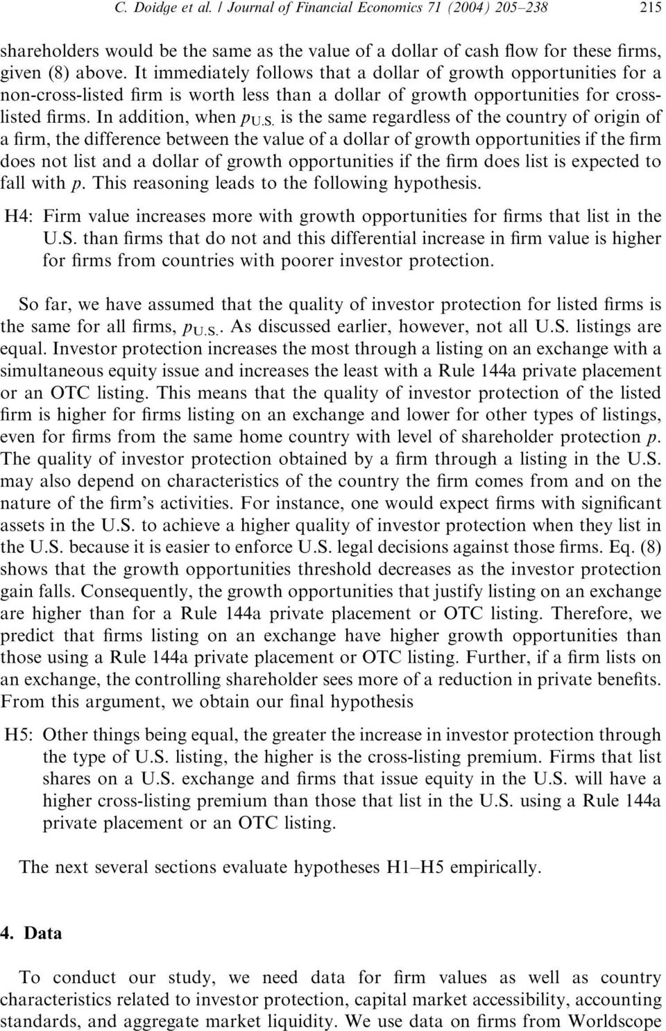 In addition, when p U:S: is the same regardless of the country of origin of a firm, the difference between the value of a dollar of growth opportunities if the firm does not list and a dollar of
