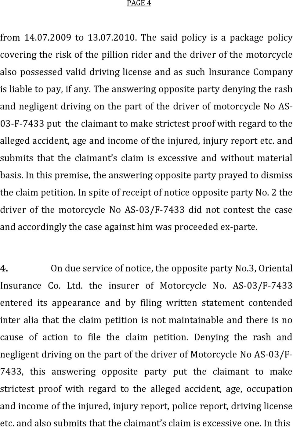 The answering opposite party denying the rash and negligent driving on the part of the driver of motorcycle No AS- 03-F-7433 put the claimant to make strictest proof with regard to the alleged