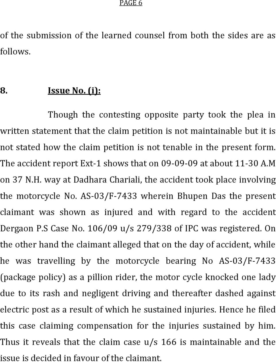 The accident report Ext-1 shows that on 09-09-09 at about 11-30 A.M on 37 N.H. way at Dadhara Chariali, the accident took place involving the motorcycle No.