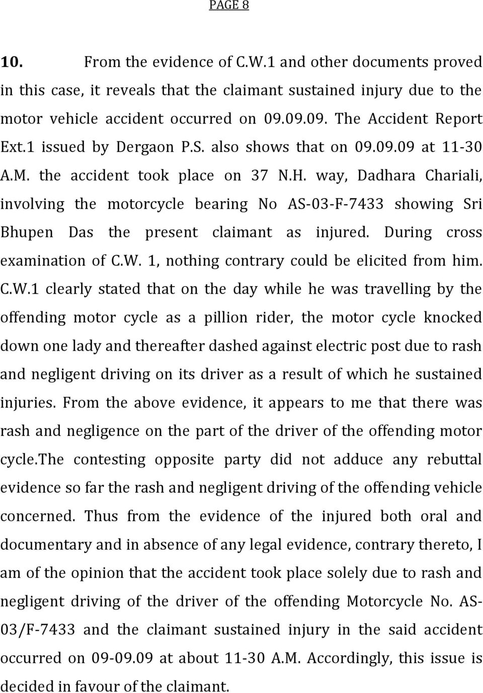 way, Dadhara Chariali, involving the motorcycle bearing No AS-03-F-7433 showing Sri Bhupen Das the present claimant as injured. During cross examination of C.W.