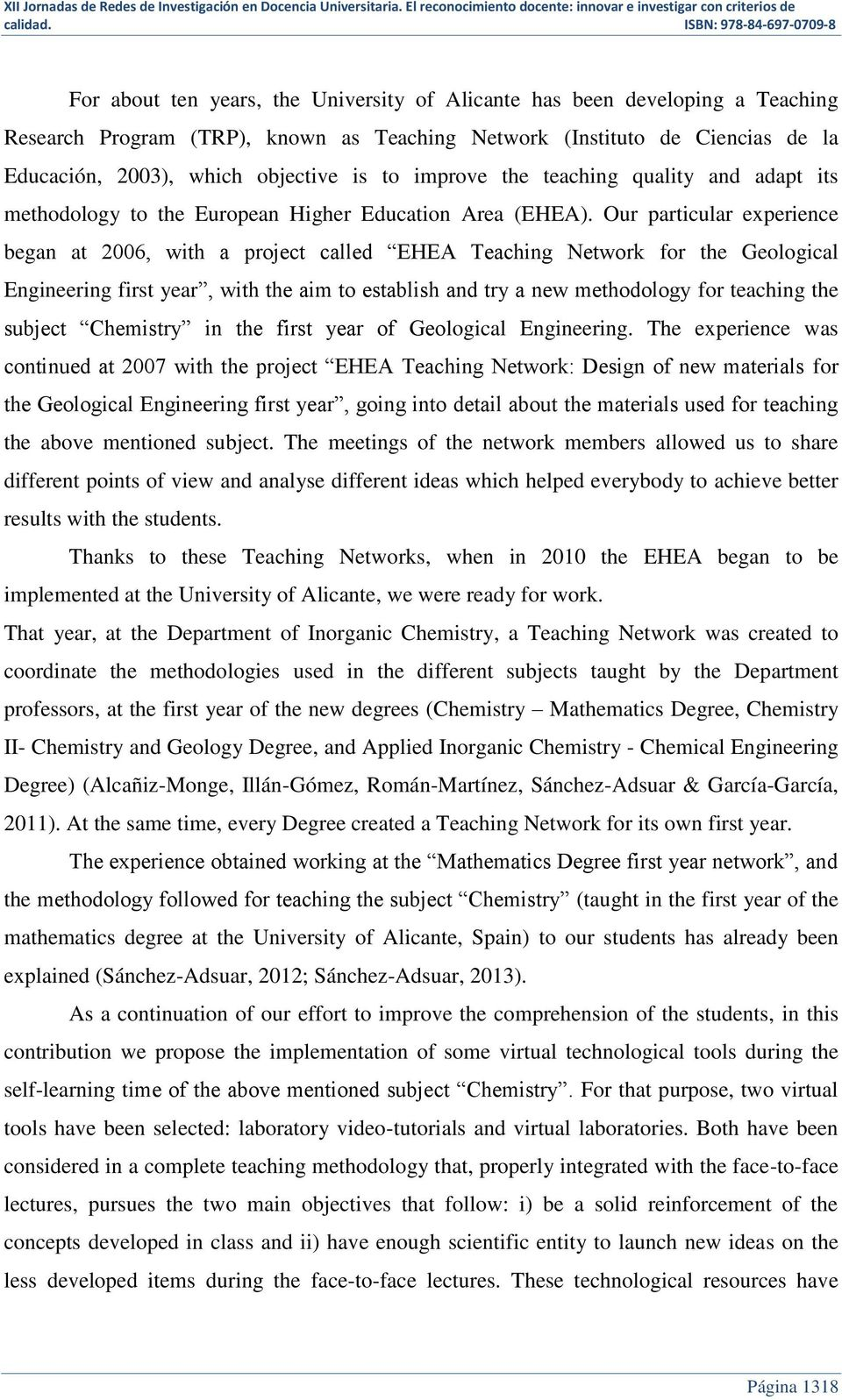 Our particular experience began at 2006, with a project called EHEA Teaching Network for the Geological Engineering first year, with the aim to establish and try a new methodology for teaching the