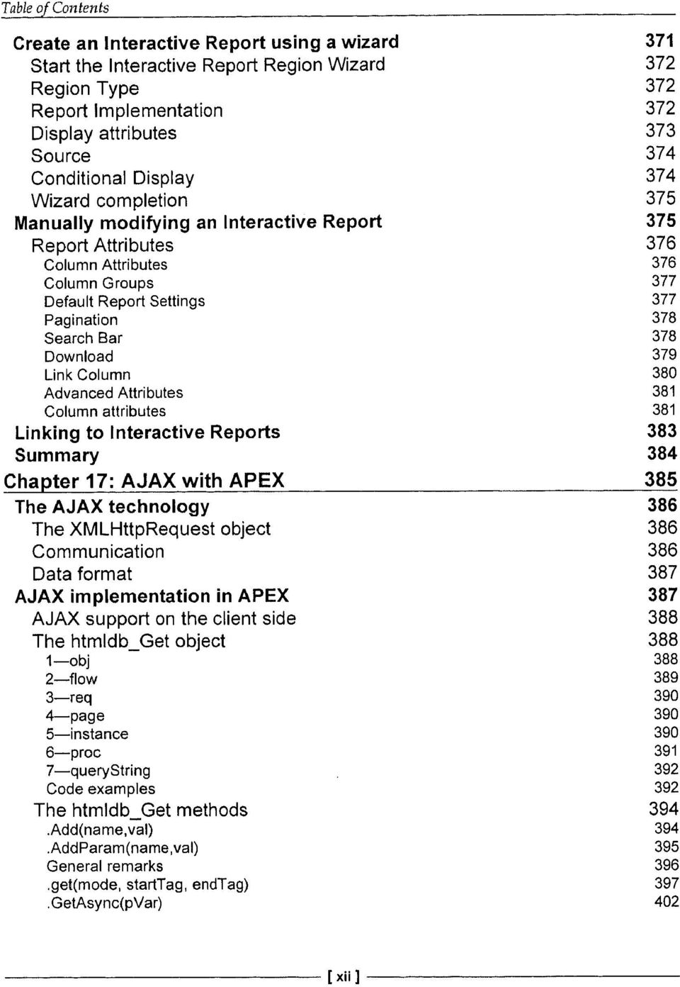 Link Column 380 Advanced Attributes 381 Column attributes 381 Linking to Interactive Reports 383 Summary 384 Chapter 17: AJAX with APEX 385 The AJAX technology 386 The XMLHttpRequest object 386