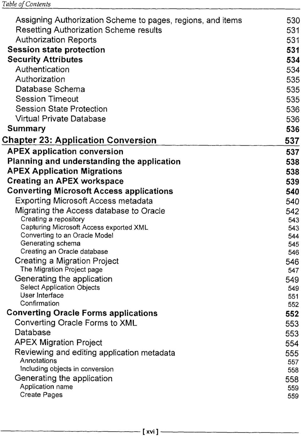 application conversion 537 Planning and understanding the application 538 APEX Application Migrations 538 Creating an APEX workspace 539 Converting Microsoft Access applications 540 Exporting