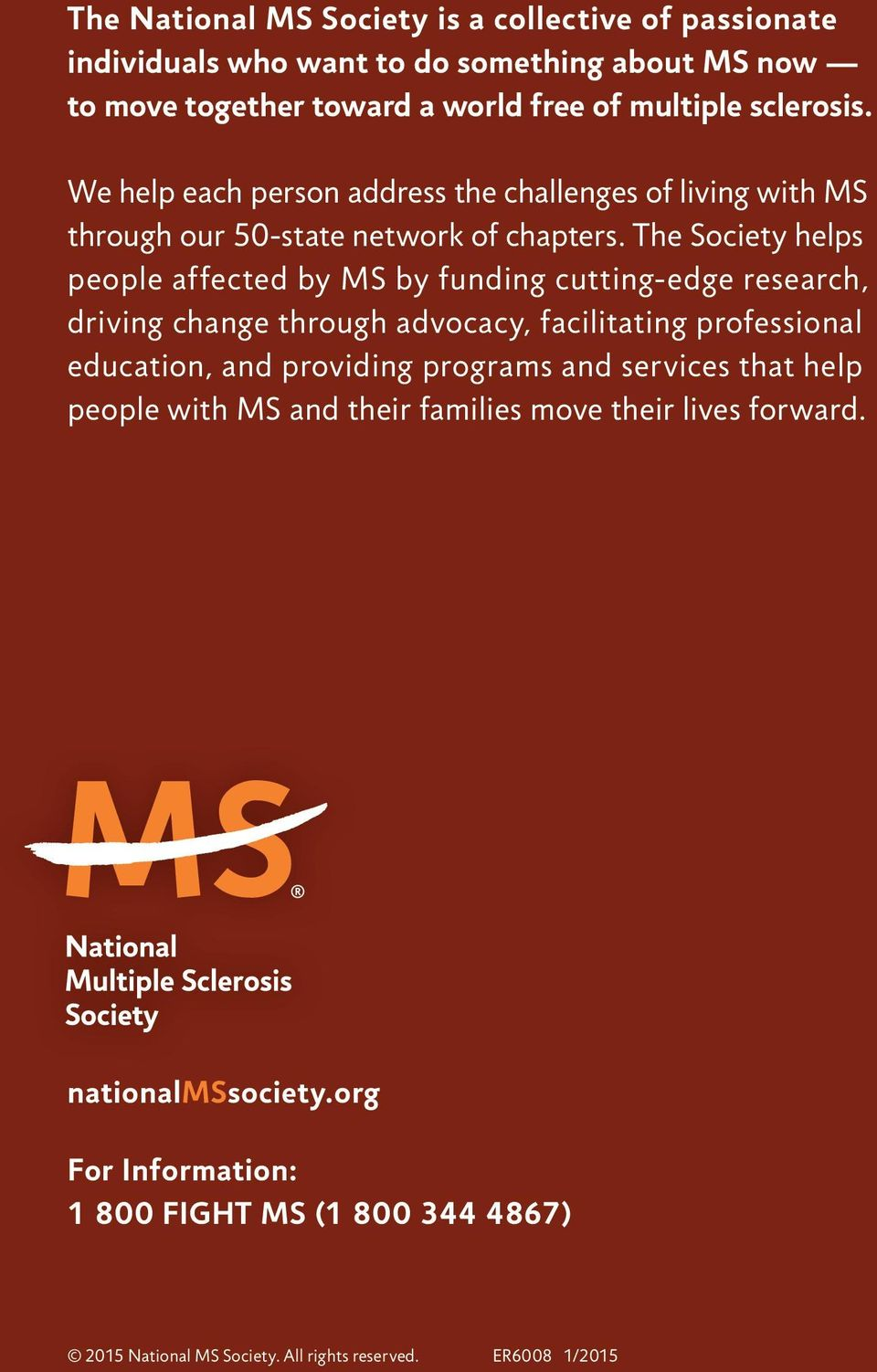 The Society helps people affected by MS by funding cutting-edge research, driving change through advocacy, facilitating professional education, and providing programs