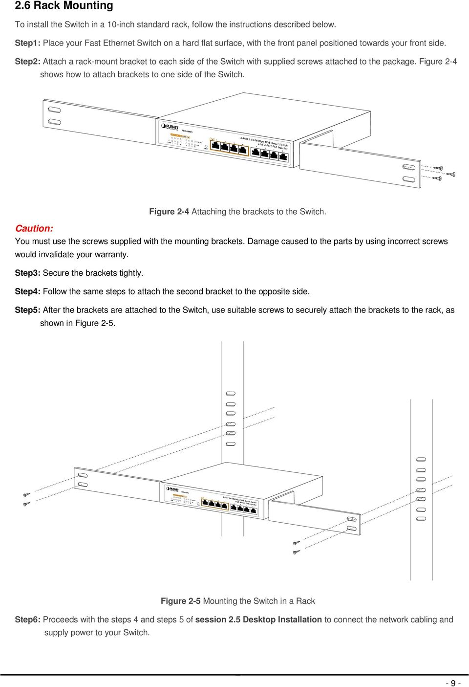 Step2: Attach a rack-mount bracket to each side of the Switch with supplied screws attached to the package. Figure 2-4 shows how to attach brackets to one side of the Switch.