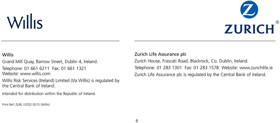 Intended for distribution within the Republic of Ireland. Zurich Life Assurance plc Zurich House, Frascati Road, Blackrock, Co.