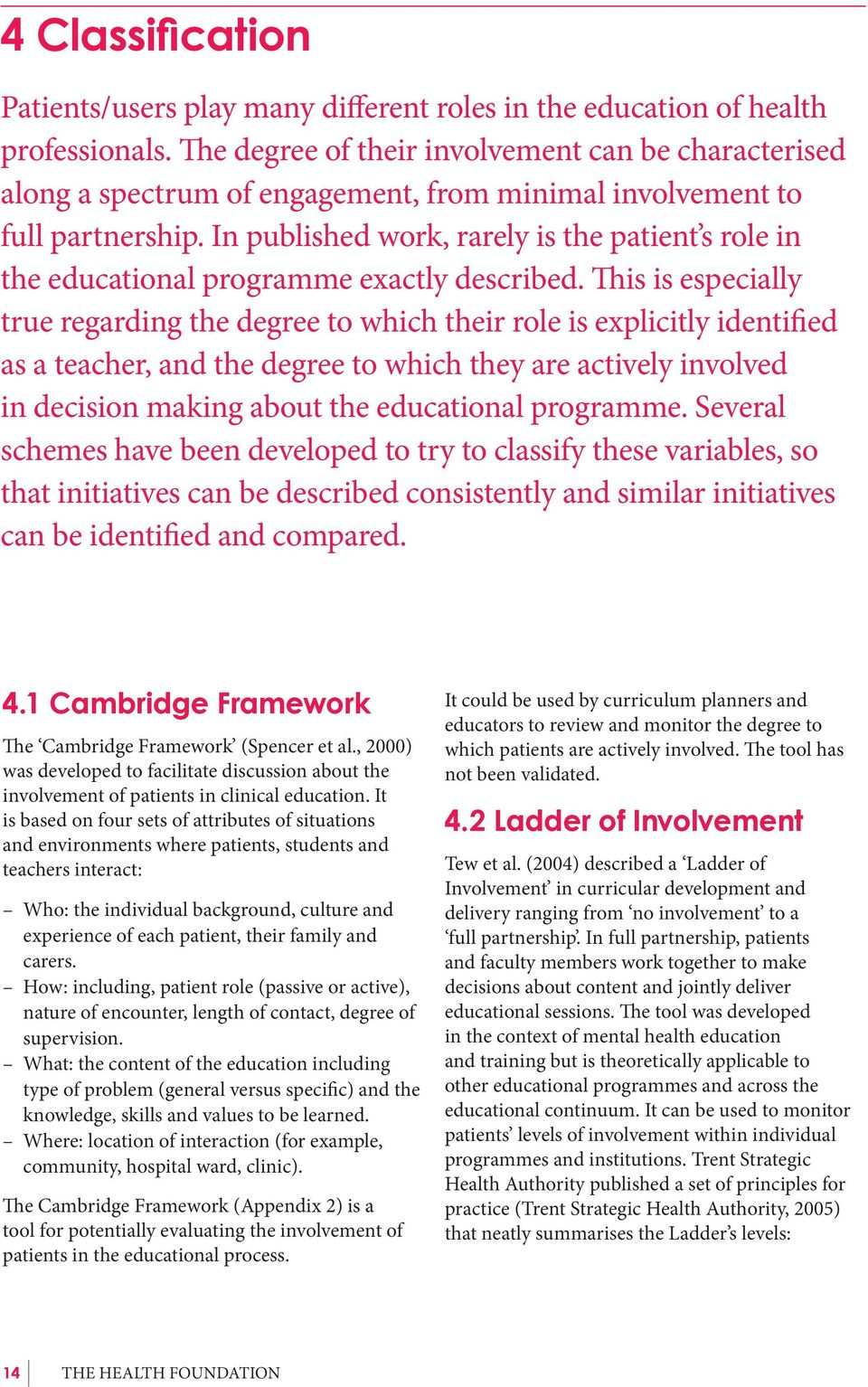 In published work, rarely is the patient s role in the educational programme exactly described.