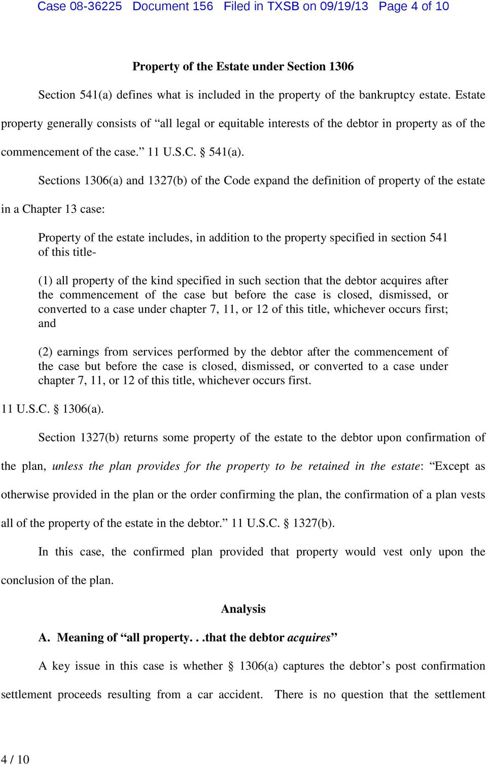 Sections 1306(a) and 1327(b) of the Code expand the definition of property of the estate in a Chapter 13 case: Property of the estate includes, in addition to the property specified in section 541 of