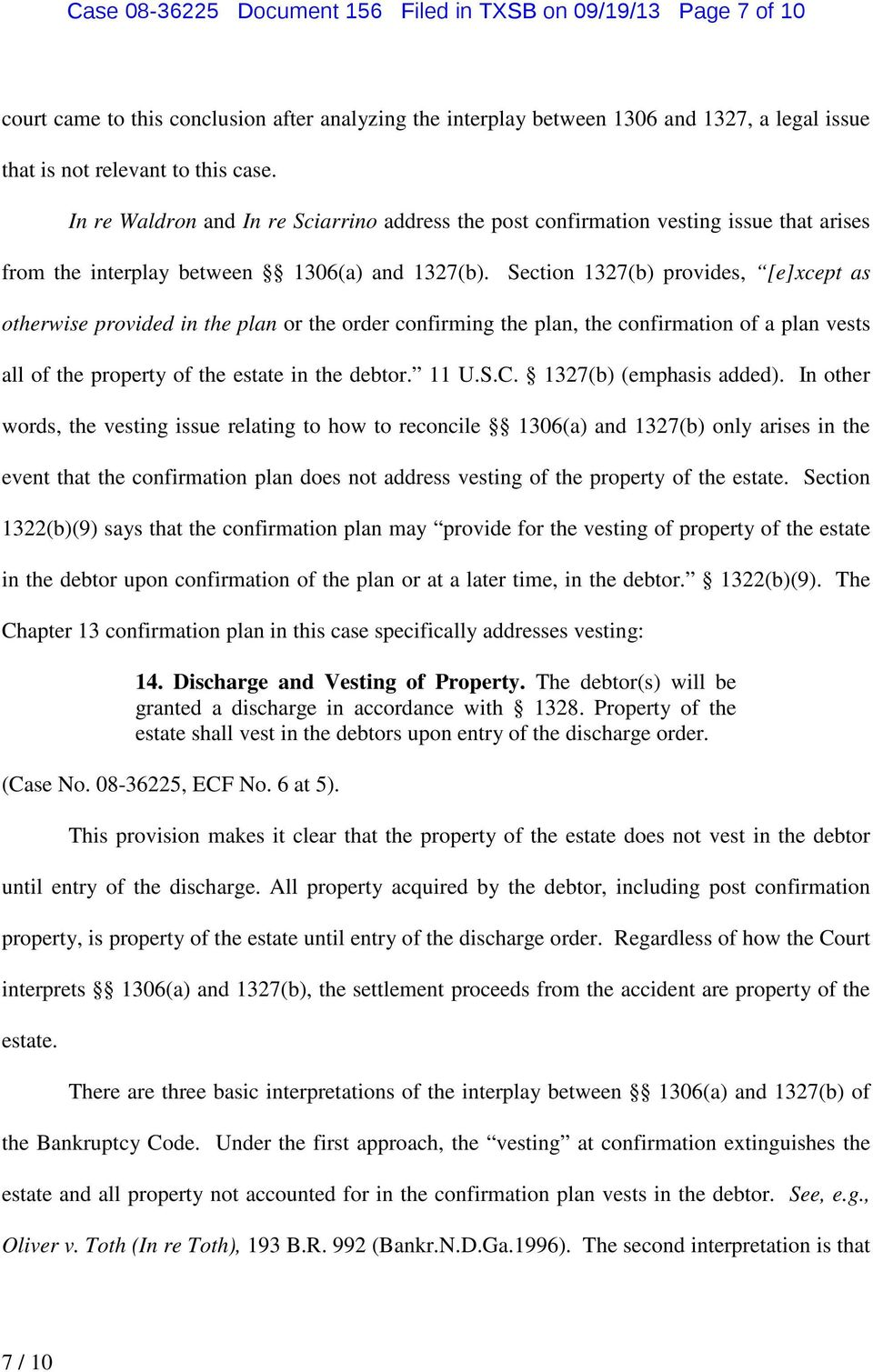 Section 1327(b) provides, [e]xcept as otherwise provided in the plan or the order confirming the plan, the confirmation of a plan vests all of the property of the estate in the debtor. 11 U.S.C.