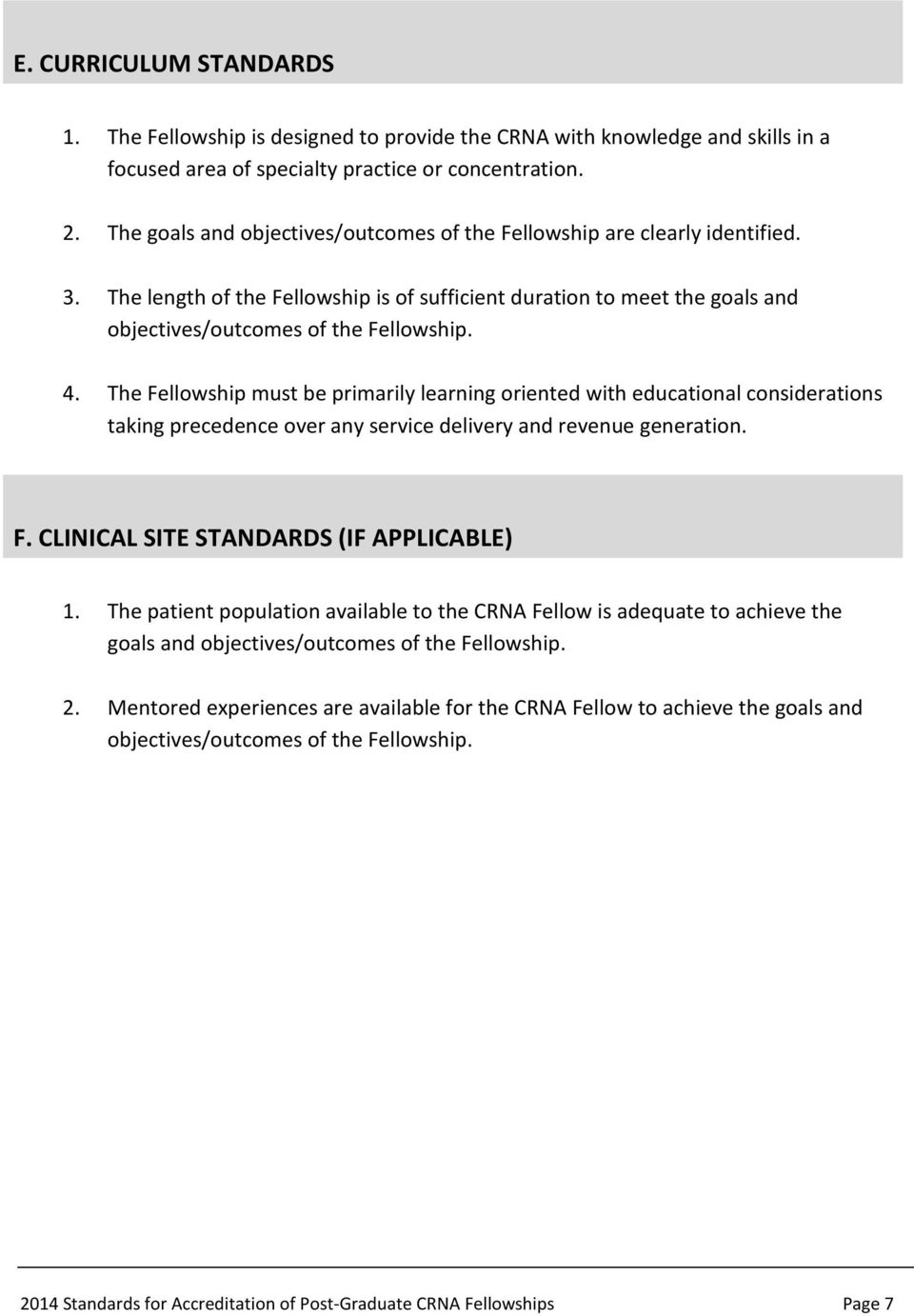 The Fellowship must be primarily learning oriented with educational considerations taking precedence over any service delivery and revenue generation. F. CLINICAL SITE STANDARDS (IF APPLICABLE) 1.