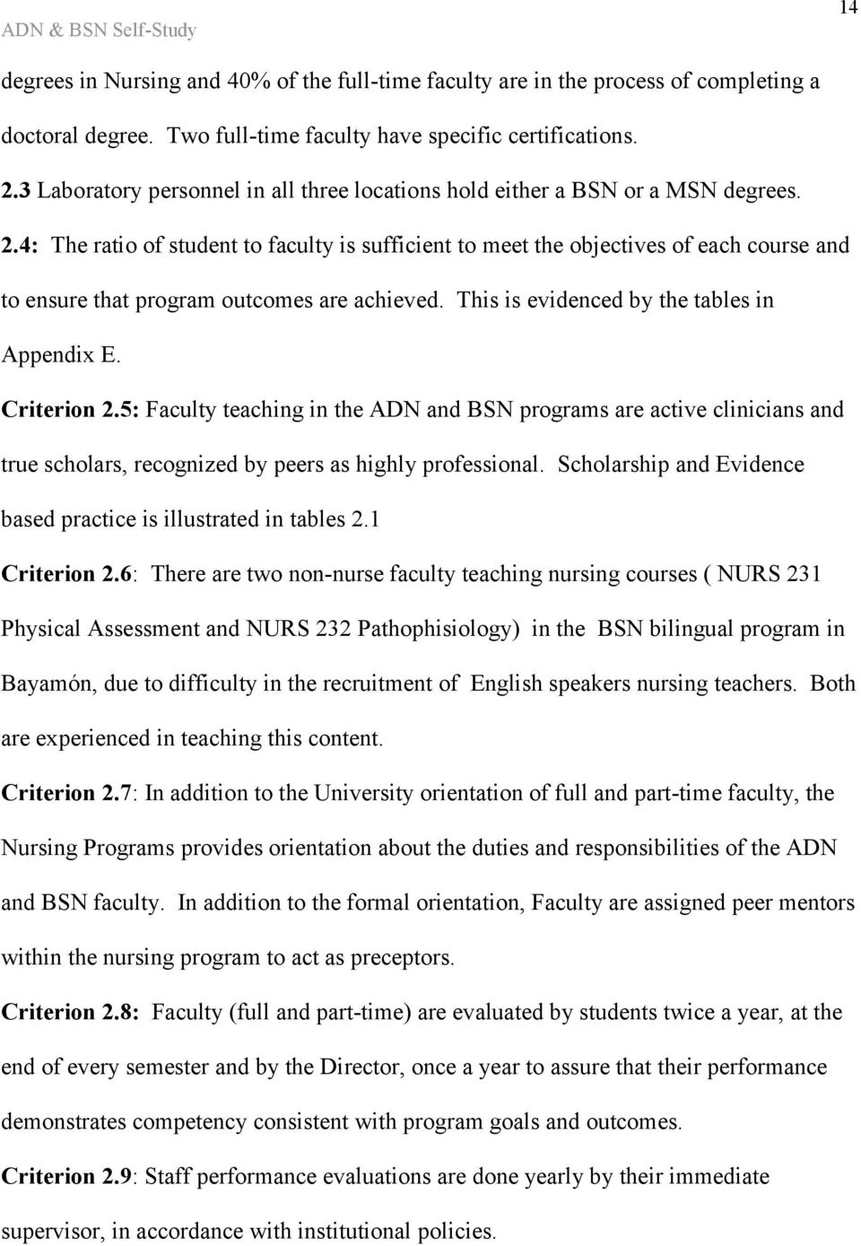 4: The ratio of student to faculty is sufficient to meet the objectives of each course and to ensure that program outcomes are achieved. This is evidenced by the tables in Appendix E. Criterion 2.