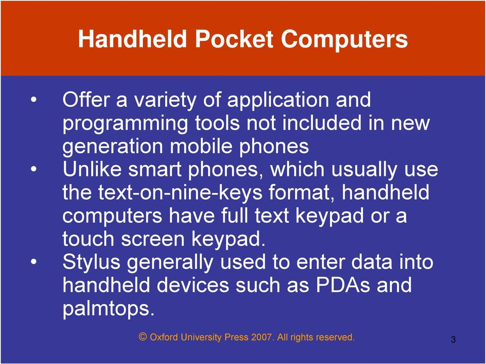 handheld computers have full text keypad or a touch screen keypad.