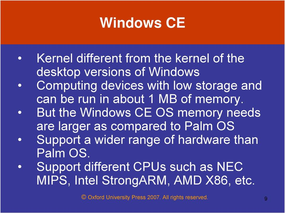 But the Windows CE OS memory needs are larger as compared to Palm OS Support a wider range of
