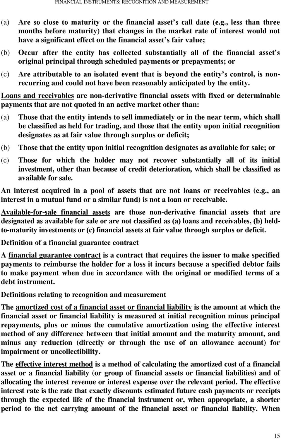 substantially all of the financial asset s original principal through scheduled payments or prepayments; or Are attributable to an isolated event that is beyond the entity s control, is nonrecurring