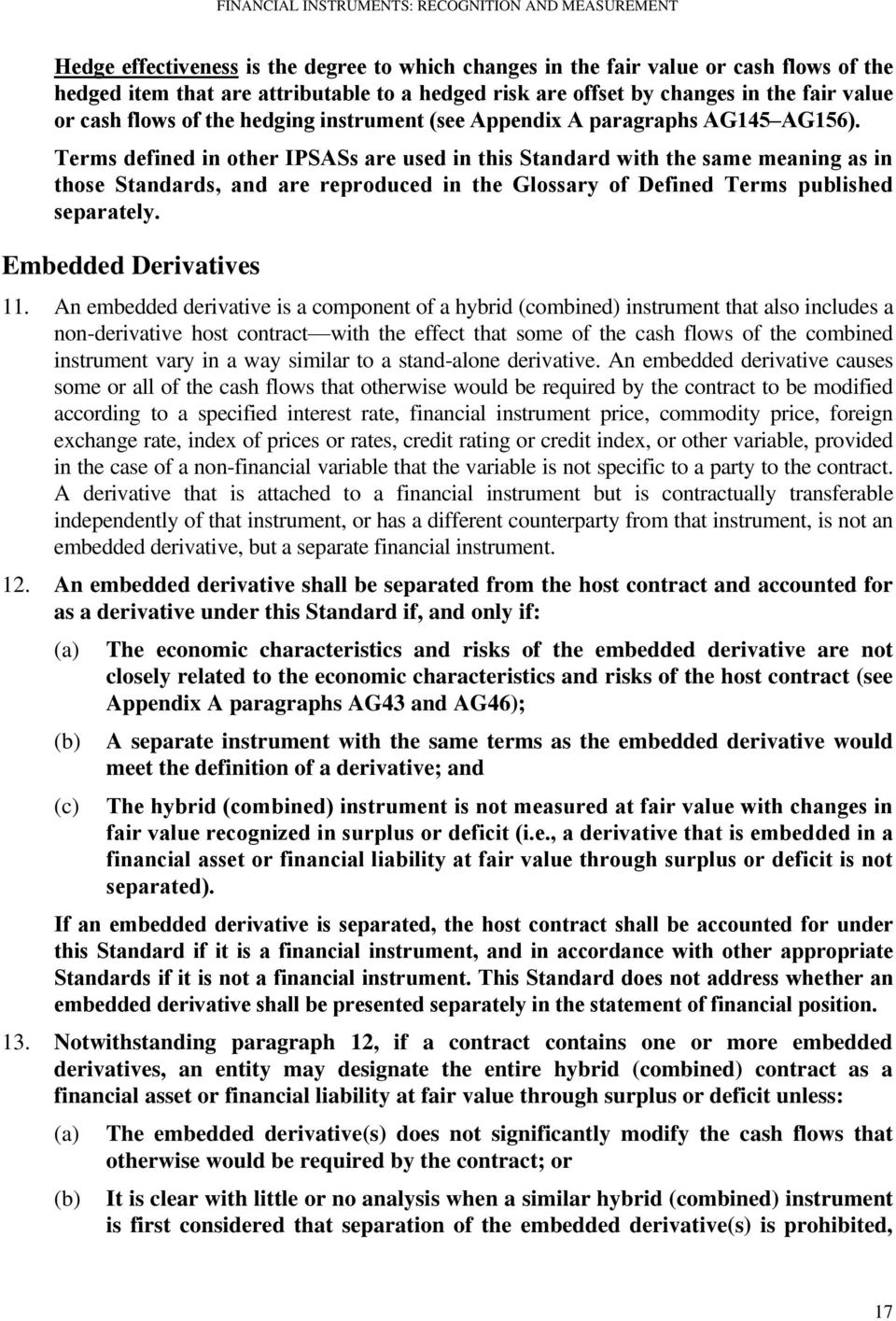 Terms defined in other IPSASs are used in this Standard with the same meaning as in those Standards, and are reproduced in the Glossary of Defined Terms published separately. Embedded Derivatives 11.
